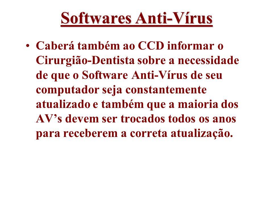 Softwares Anti-Vírus Caberá também ao CCD informar o Cirurgião-Dentista sobre a necessidade de que o Software Anti-Vírus de seu computador seja consta