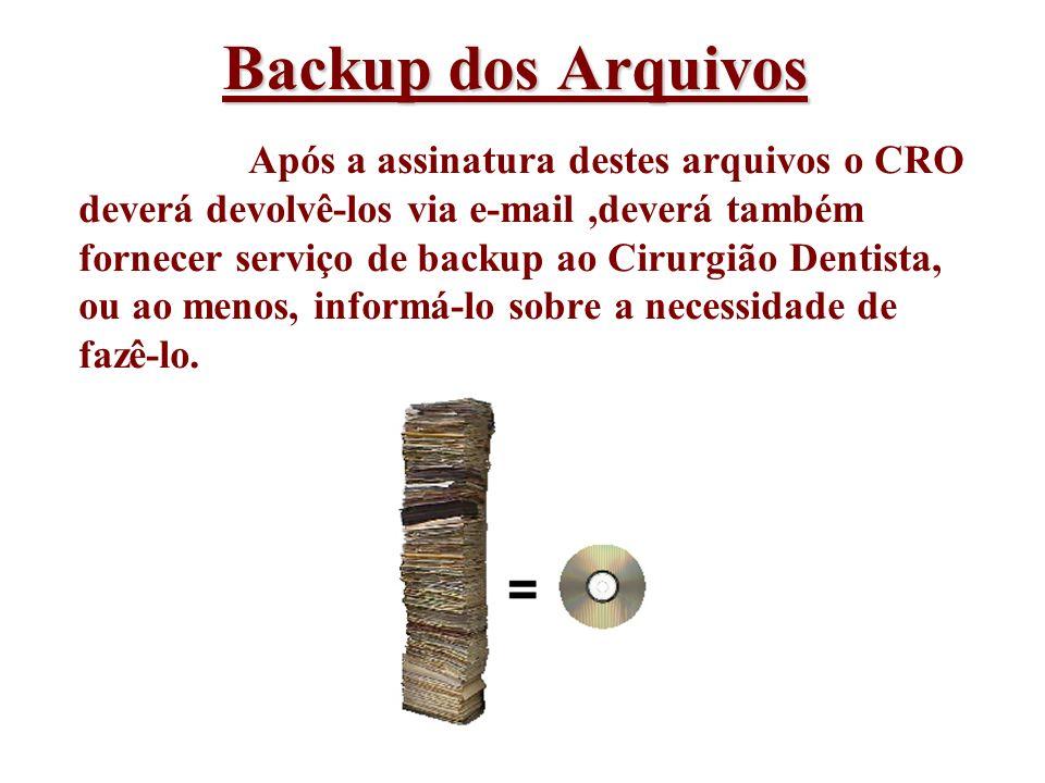 Backup dos Arquivos Após a assinatura destes arquivos o CRO deverá devolvê-los via e-mail,deverá também fornecer serviço de backup ao Cirurgião Dentis