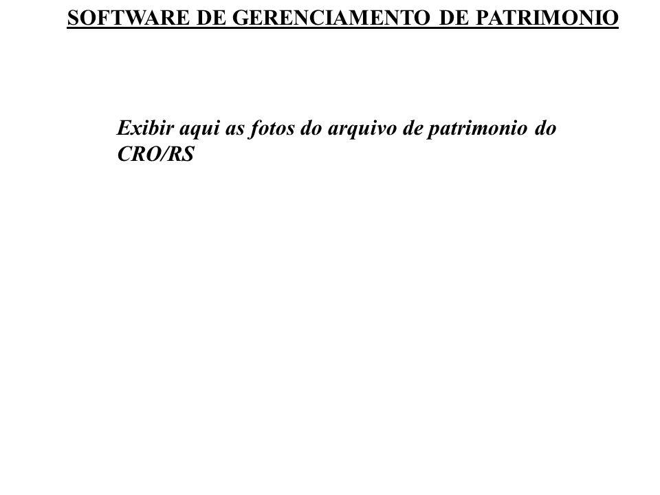 SOFTWARE DE GERENCIAMENTO DE PATRIMONIO Exibir aqui as fotos do arquivo de patrimonio do CRO/RS