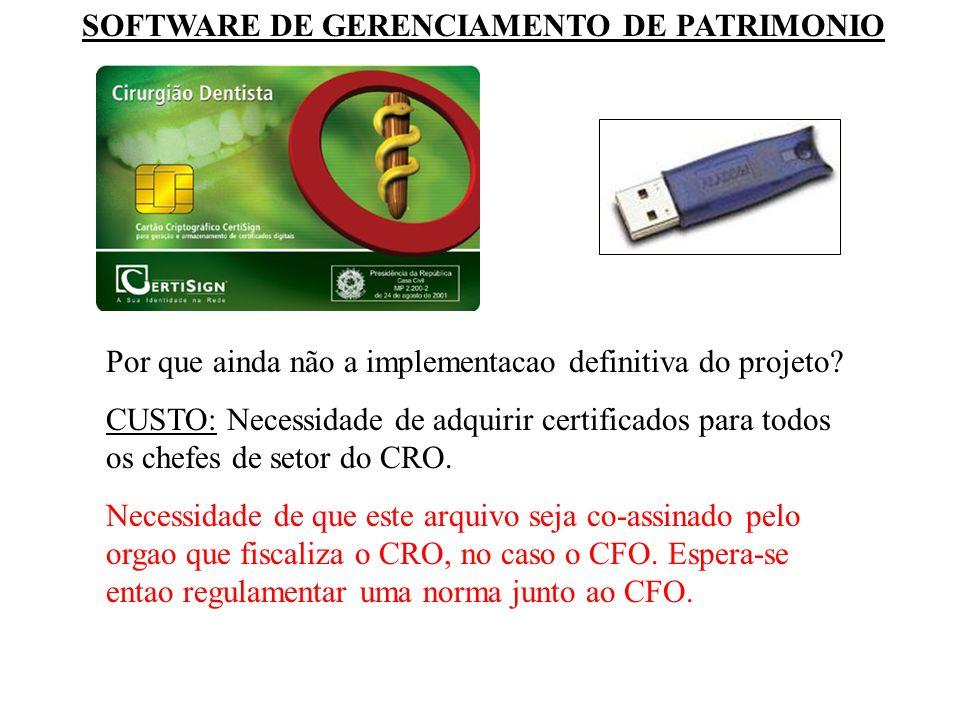 SOFTWARE DE GERENCIAMENTO DE PATRIMONIO Por que ainda não a implementacao definitiva do projeto? CUSTO: Necessidade de adquirir certificados para todo