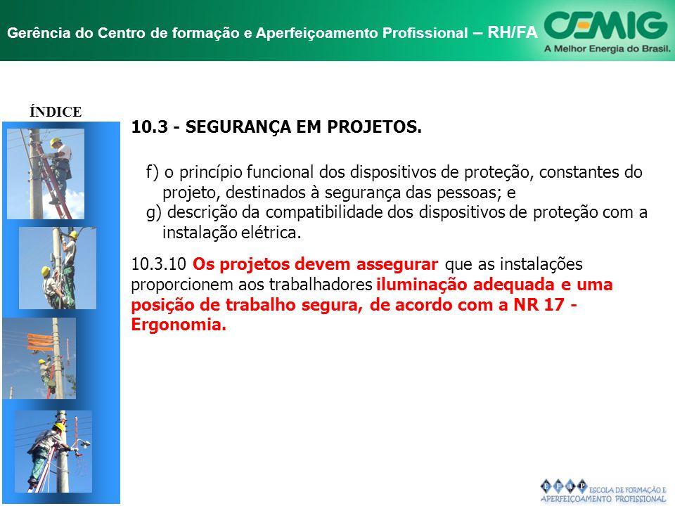 NR-10 SEGURANÇA EM INSTALAÇÕES E SERVIÇOS EM ELETRICIDADE Gerência do Centro de formação e Aperfeiçoamento Profissional – RH/FA TÍTULO 10.3 - SEGURANÇ