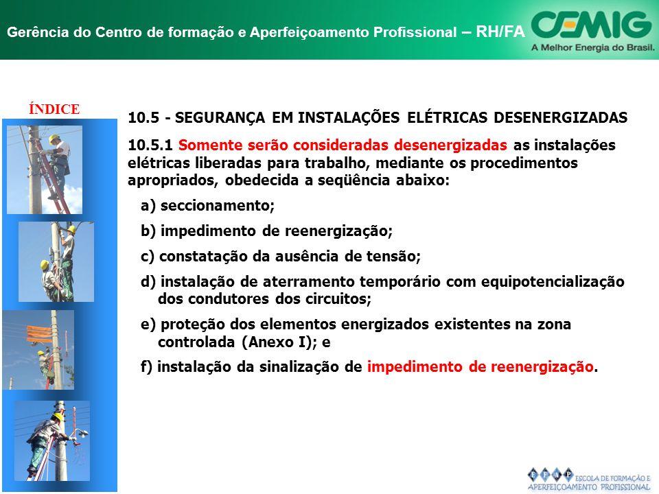 NR-10 SEGURANÇA EM INSTALAÇÕES E SERVIÇOS EM ELETRICIDADE Gerência do Centro de formação e Aperfeiçoamento Profissional – RH/FA TÍTULO 10.4 - SEGURANÇ