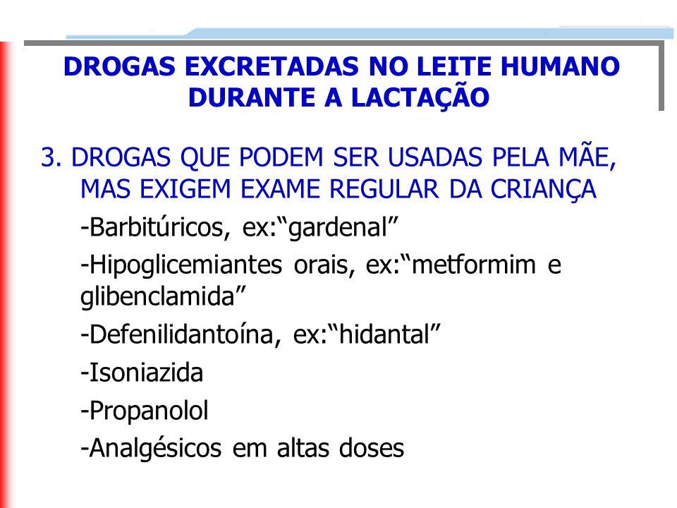 3. DROGAS QUE PODEM SER USADAS PELA MÃE, MAS EXIGEM EXAME REGULAR DA CRIANÇA -Barbitúricos, ex:gardenal -Hipoglicemiantes orais, ex:metformim e gliben