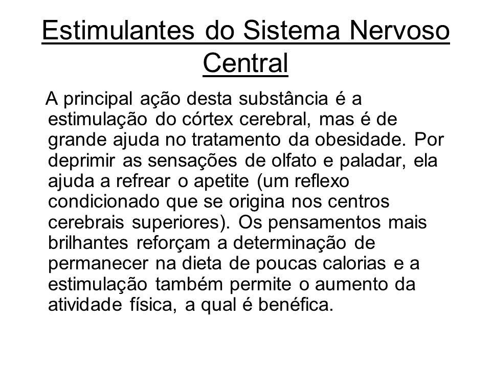 Estimulantes do Sistema Nervoso Central A principal ação desta substância é a estimulação do córtex cerebral, mas é de grande ajuda no tratamento da o