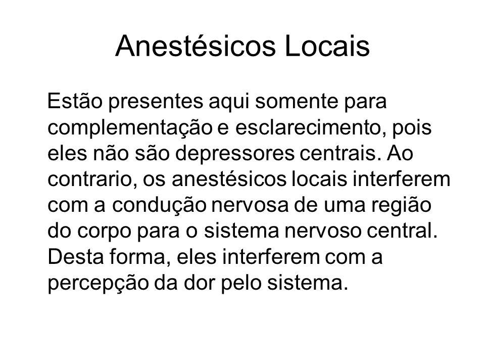 Anestésicos Locais Estão presentes aqui somente para complementação e esclarecimento, pois eles não são depressores centrais. Ao contrario, os anestés