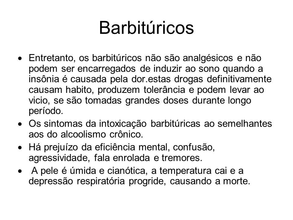 Barbitúricos Entretanto, os barbitúricos não são analgésicos e não podem ser encarregados de induzir ao sono quando a insônia é causada pela dor.estas