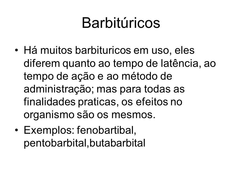 Barbitúricos Há muitos barbituricos em uso, eles diferem quanto ao tempo de latência, ao tempo de ação e ao método de administração; mas para todas as