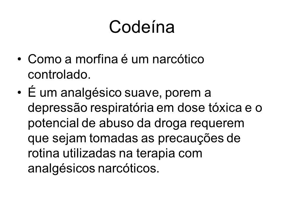 Codeína Como a morfina é um narcótico controlado. É um analgésico suave, porem a depressão respiratória em dose tóxica e o potencial de abuso da droga