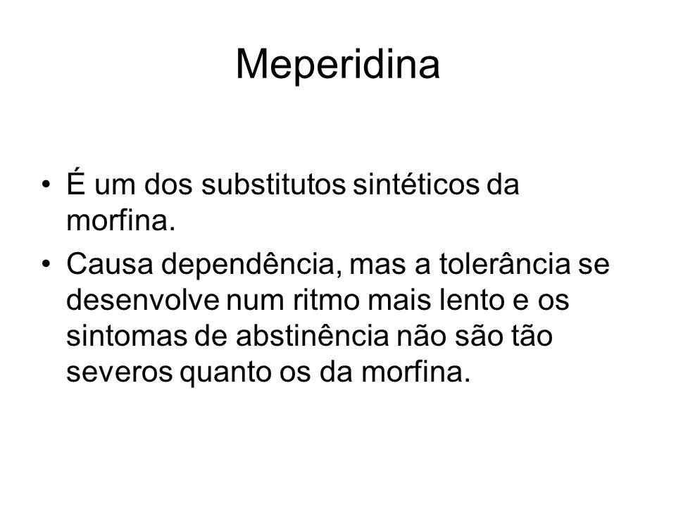 Meperidina É um dos substitutos sintéticos da morfina. Causa dependência, mas a tolerância se desenvolve num ritmo mais lento e os sintomas de abstinê