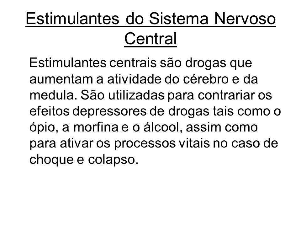 Estimulantes do Sistema Nervoso Central Estimulantes centrais são drogas que aumentam a atividade do cérebro e da medula. São utilizadas para contrari