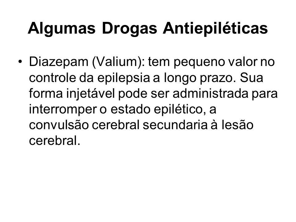 Algumas Drogas Antiepiléticas Diazepam (Valium): tem pequeno valor no controle da epilepsia a longo prazo. Sua forma injetável pode ser administrada p