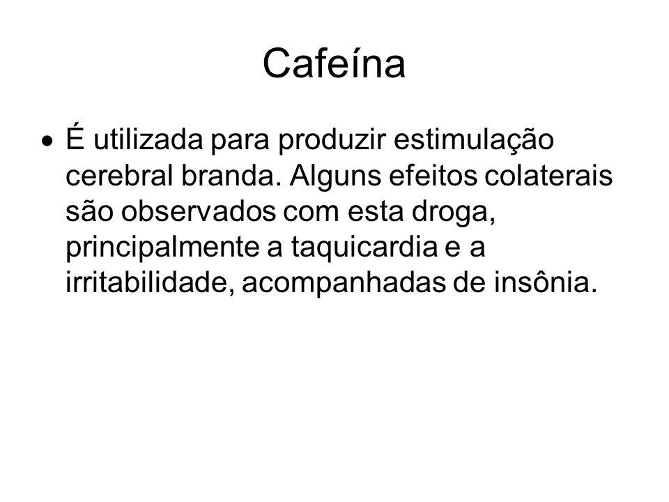 Cafeína É utilizada para produzir estimulação cerebral branda. Alguns efeitos colaterais são observados com esta droga, principalmente a taquicardia e