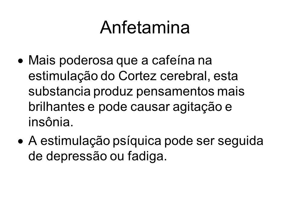 Anfetamina Mais poderosa que a cafeína na estimulação do Cortez cerebral, esta substancia produz pensamentos mais brilhantes e pode causar agitação e