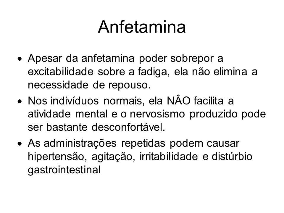 Anfetamina Apesar da anfetamina poder sobrepor a excitabilidade sobre a fadiga, ela não elimina a necessidade de repouso. Nos indivíduos normais, ela