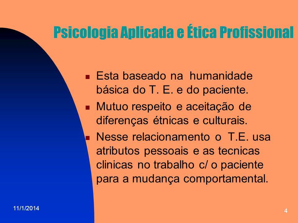11/1/2014 5 Psicologia Aplicada e Ética Profissional Por isso o T.E.