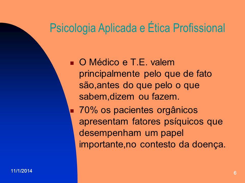 11/1/2014 7 Psicologia Aplicada e Ética Profissional O processo de ajuda,portanto,pode impedir o cresmento do paciente,ao invés de melhorá-lo,dependendo do nível de habilidade de resposta do T.E.
