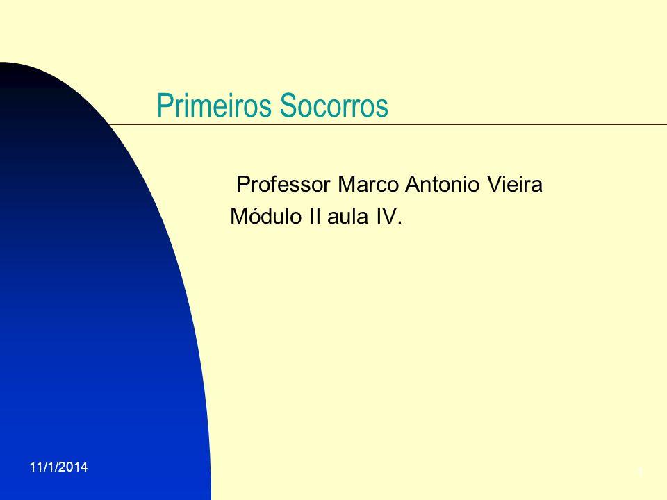 11/1/2014 1 Primeiros Socorros Professor Marco Antonio Vieira Módulo II aula IV.
