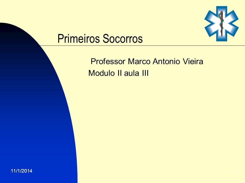 11/1/2014 1 Primeiros Socorros Professor Marco Antonio Vieira Modulo II aula III
