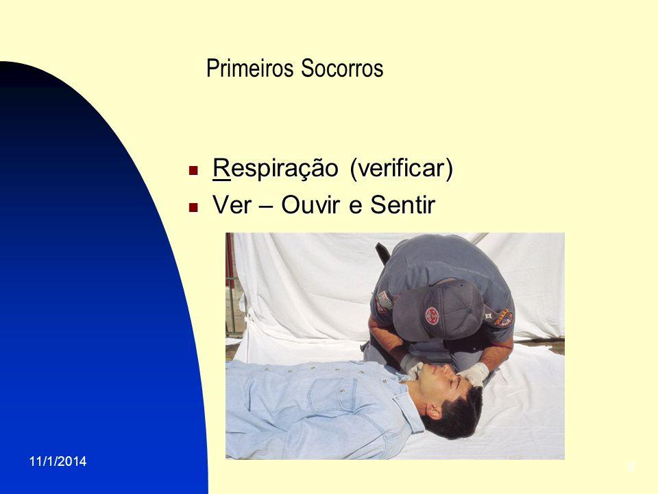 11/1/2014 5 Primeiros Socorros Respiração (verificar) Respiração (verificar) Ver – Ouvir e Sentir Ver – Ouvir e Sentir