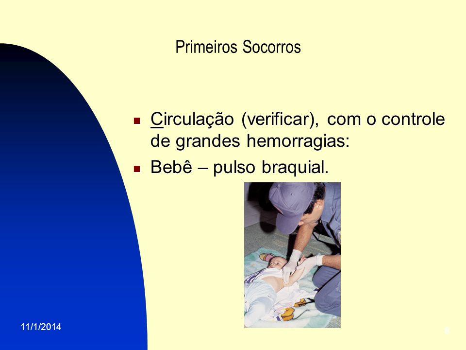 11/1/2014 8 Primeiros Socorros Circulação (verificar), com o controle de grandes hemorragias: Circulação (verificar), com o controle de grandes hemorragias: Bebê – pulso braquial.