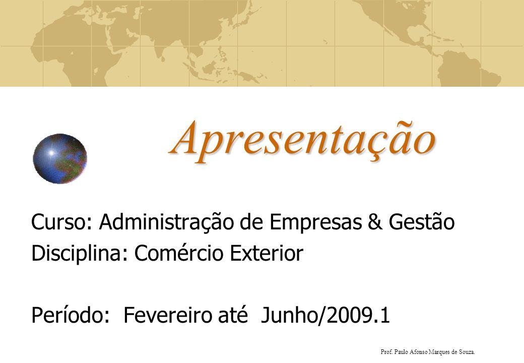 Apresentação Curso: Administração de Empresas & Gestão Disciplina: Comércio Exterior Período: Fevereiro até Junho/2009.1 Prof. Paulo Afonso Marques de