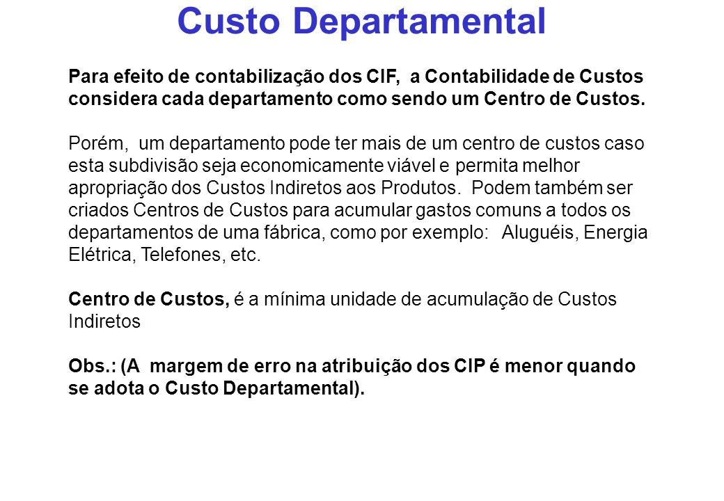 Custo Departamental Para efeito de contabilização dos CIF, a Contabilidade de Custos considera cada departamento como sendo um Centro de Custos. Porém