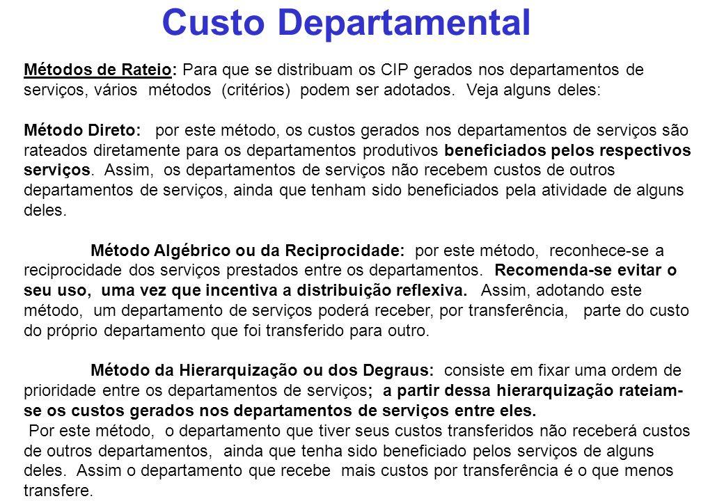 Custo Departamental Métodos de Rateio: Para que se distribuam os CIP gerados nos departamentos de serviços, vários métodos (critérios) podem ser adota