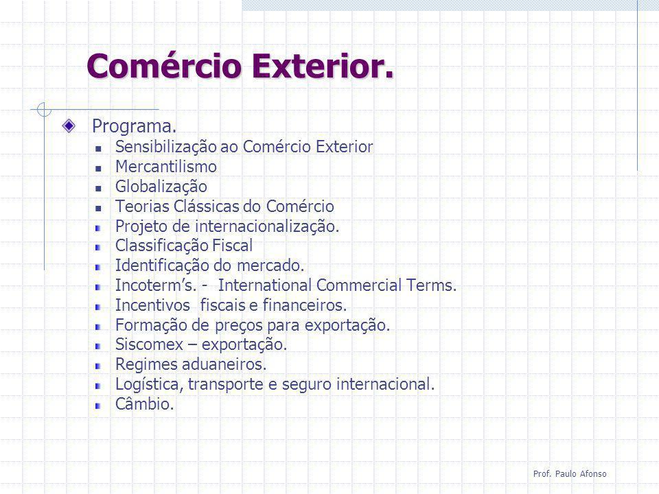 Comércio Exterior. Comércio Exterior. Programa. Sensibilização ao Comércio Exterior Mercantilismo Globalização Teorias Clássicas do Comércio Projeto d