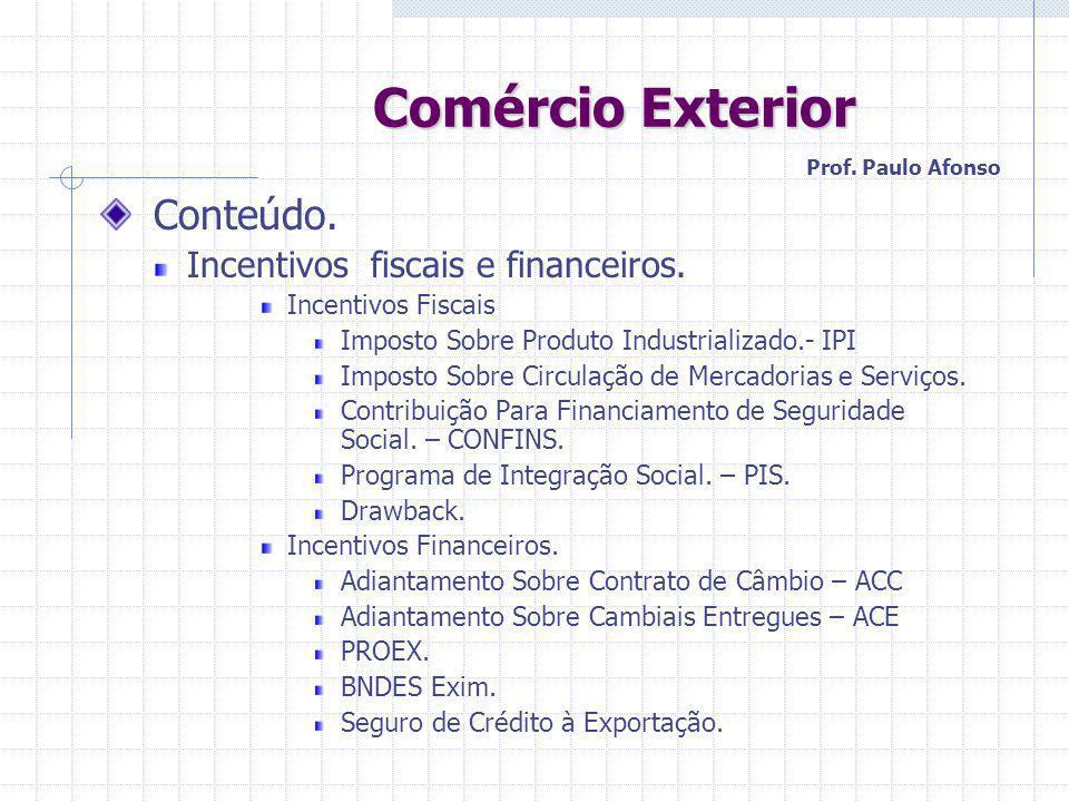 Comércio Exterior Comércio Exterior Conteúdo. Incentivos fiscais e financeiros. Incentivos Fiscais Imposto Sobre Produto Industrializado.- IPI Imposto