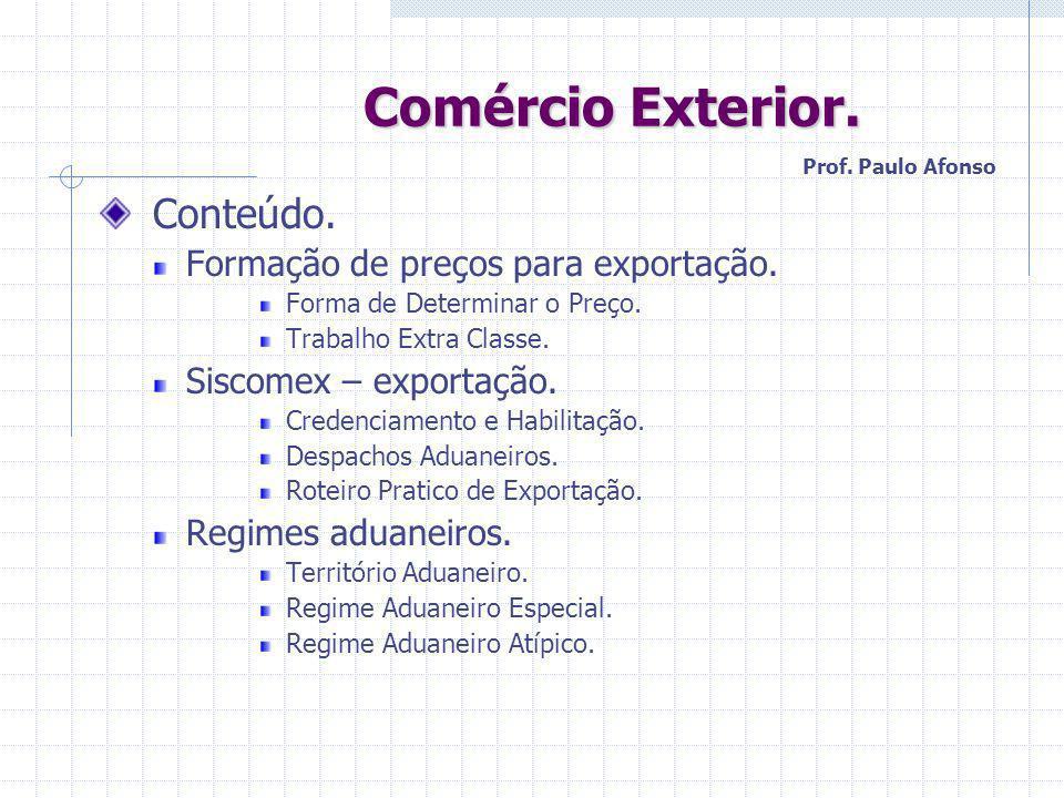 Comércio Exterior. Comércio Exterior. Conteúdo. Formação de preços para exportação. Forma de Determinar o Preço. Trabalho Extra Classe. Siscomex – exp