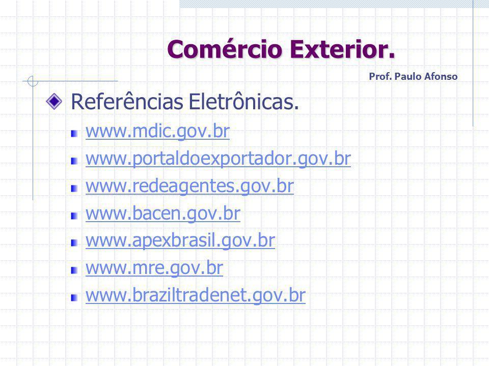 Comércio Exterior. Comércio Exterior. Referências Eletrônicas. www.mdic.gov.br www.portaldoexportador.gov.br www.redeagentes.gov.br www.bacen.gov.br w