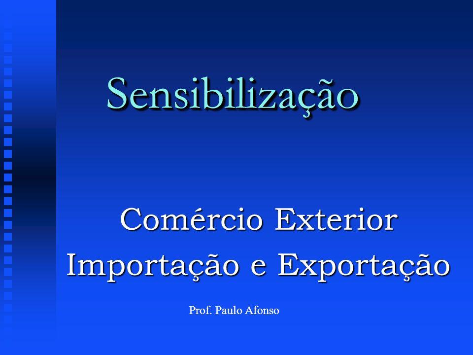 SensibilizaçãoSensibilização Comércio Exterior Importação e Exportação Prof. Paulo Afonso
