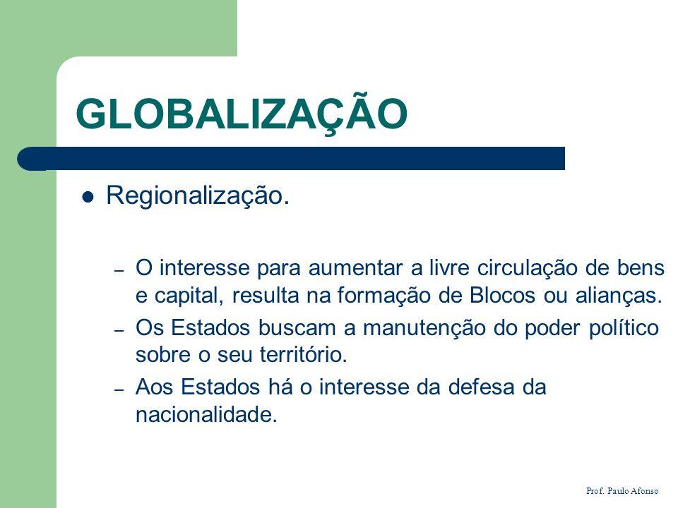 GLOBALIZAÇÃO Regionalização. – O interesse para aumentar a livre circulação de bens e capital, resulta na formação de Blocos ou alianças. – Os Estados