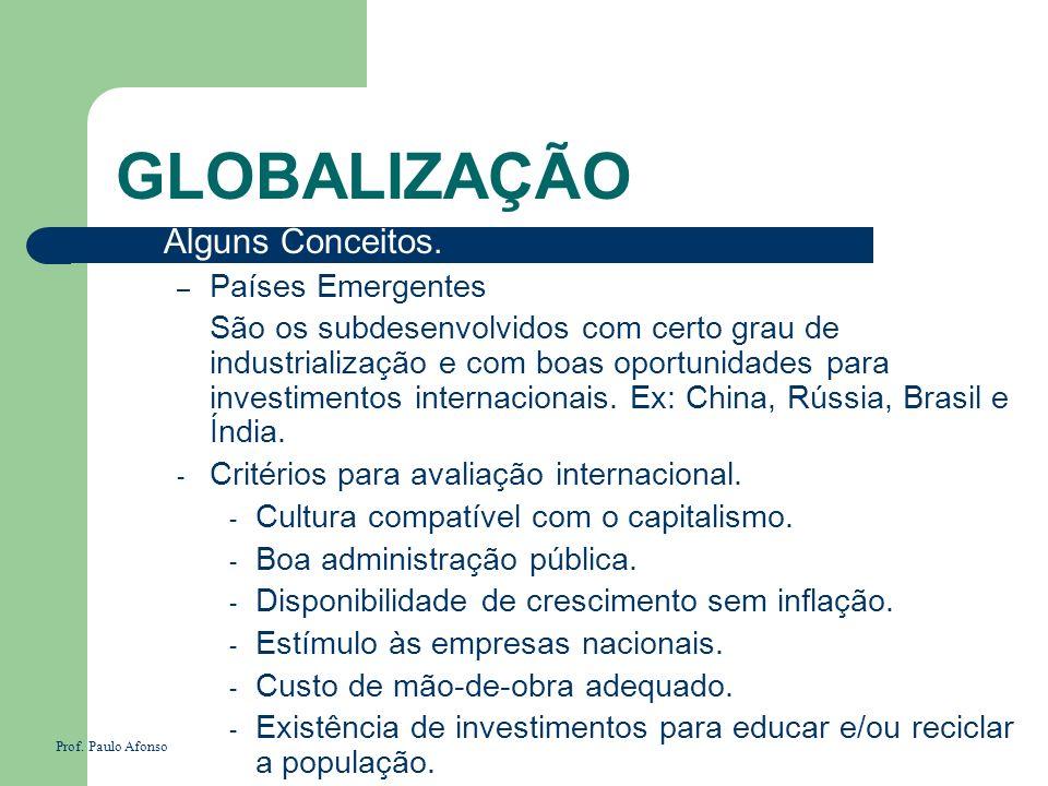 GLOBALIZAÇÃO Alguns Conceitos. – Países Emergentes São os subdesenvolvidos com certo grau de industrialização e com boas oportunidades para investimen