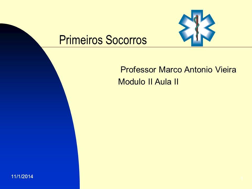 11/1/2014 1 Primeiros Socorros Professor Marco Antonio Vieira Modulo II Aula II