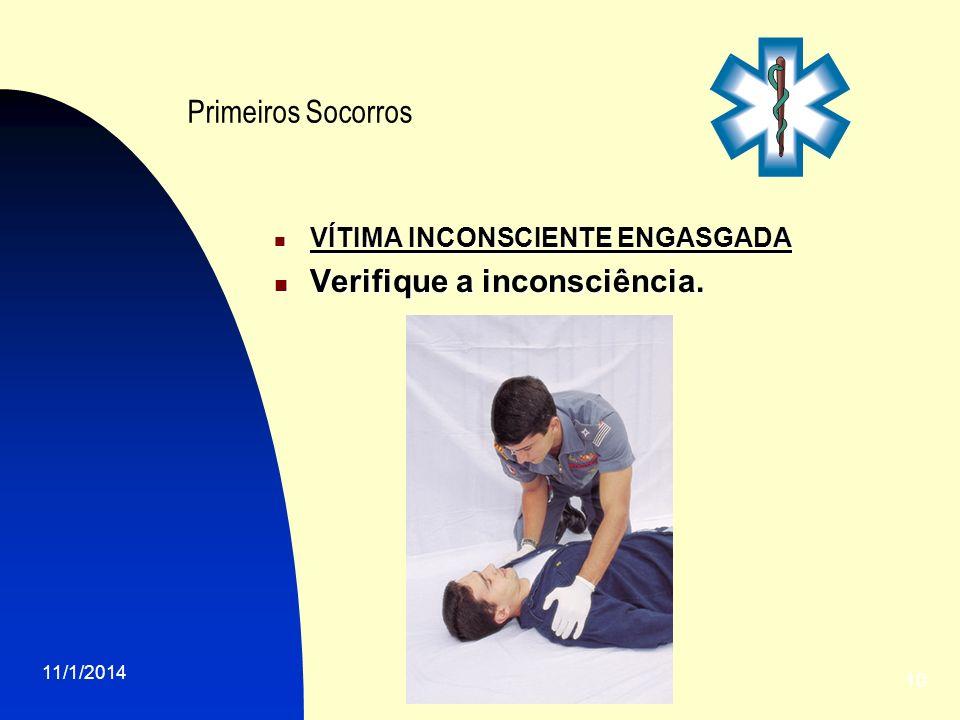 11/1/2014 10 Primeiros Socorros VÍTIMA INCONSCIENTE ENGASGADA VÍTIMA INCONSCIENTE ENGASGADA Verifique a inconsciência. Verifique a inconsciência.
