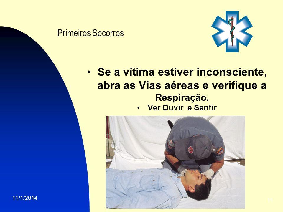 11/1/2014 11 Primeiros Socorros Se a vítima estiver inconsciente, abra as Vias aéreas e verifique a Respiração. Ver Ouvir e Sentir
