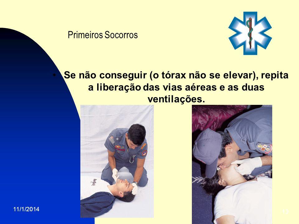 11/1/2014 13 Primeiros Socorros Se não conseguir (o tórax não se elevar), repita a liberação das vias aéreas e as duas ventilações.
