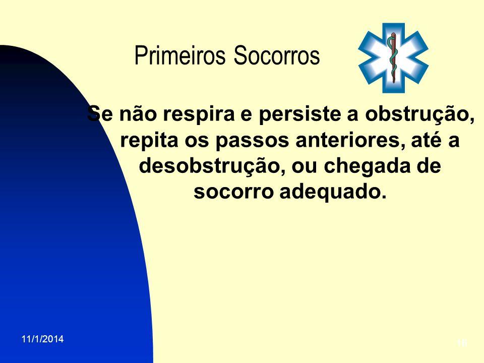 11/1/2014 16 Primeiros Socorros Se não respira e persiste a obstrução, repita os passos anteriores, até a desobstrução, ou chegada de socorro adequado