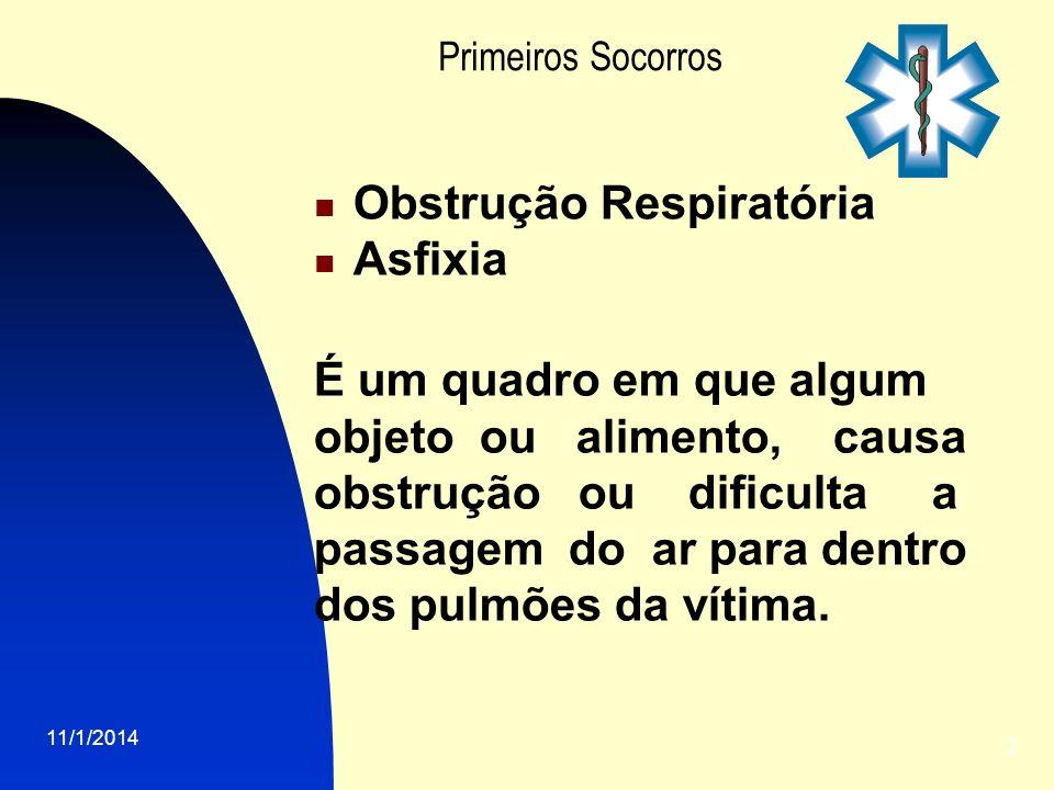 11/1/2014 2 Primeiros Socorros Obstrução Respiratória Asfixia É um quadro em que algum objeto ou alimento, causa obstrução ou dificulta a passagem do