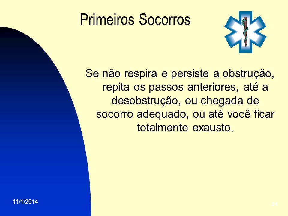 11/1/2014 24 Primeiros Socorros Se não respira e persiste a obstrução, repita os passos anteriores, até a desobstrução, ou chegada de socorro adequado