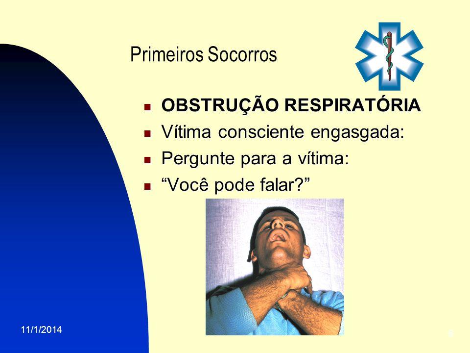 11/1/2014 5 Primeiros Socorros OBSTRUÇÃO RESPIRATÓRIA OBSTRUÇÃO RESPIRATÓRIA Vítima consciente engasgada: Vítima consciente engasgada: Pergunte para a