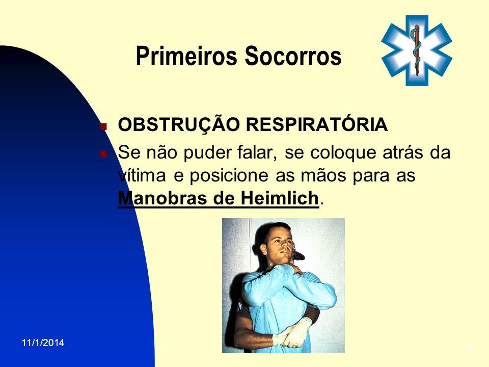 11/1/2014 6 Primeiros Socorros OBSTRUÇÃO RESPIRATÓRIA Se não puder falar, se coloque atrás da vítima e posicione as mãos para as Manobras de Heimlich.