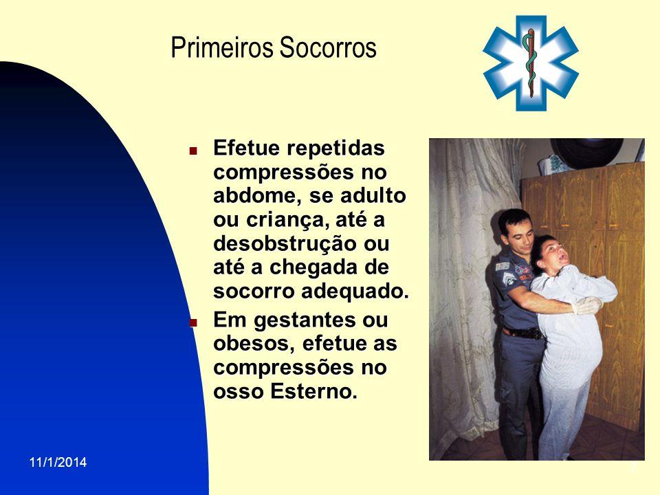 11/1/2014 7 Primeiros Socorros Efetue repetidas compressões no abdome, se adulto ou criança, até a desobstrução ou até a chegada de socorro adequado.