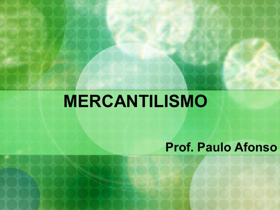 Mercantilismo Inicio Século XVI a XVIII Chamada Revolução Comercial Fundamentos para o estabelecimento de uma economia mundial Novas formas de organização política: O Estado Nacional.