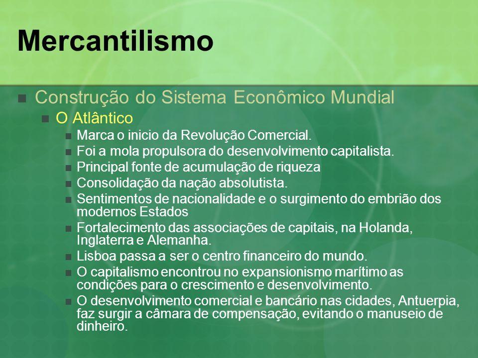 Mercantilismo O Mercantilismo Absolutismo Portugal, Espanha, França e Inglaterra, utilizam o poder absoluto, centralizado o poder, submetendo a nobreza a estreitar vínculos com os comerciantes.