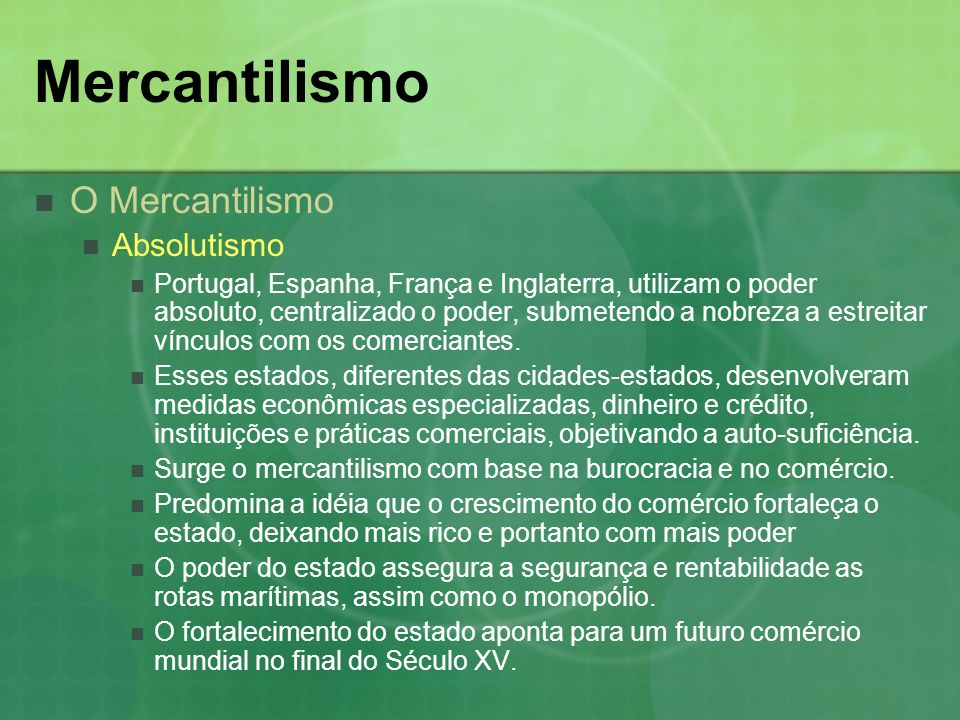 Mercantilismo Características do Mercantilismo Companhias de Comércio no Brasil Cia Geral do Comércio do Brasil – (1647 – 1720) Monópolio na importação de vinho, azeite, farinha e bacalhau e na exportação de pau-brasil.