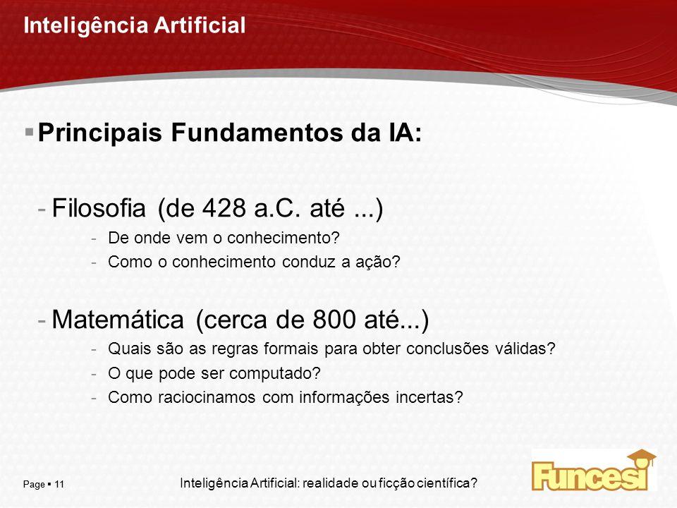 YOUR LOGO Page 11 Inteligência Artificial Principais Fundamentos da IA: -Filosofia (de 428 a.C. até...) -De onde vem o conhecimento? -Como o conhecime