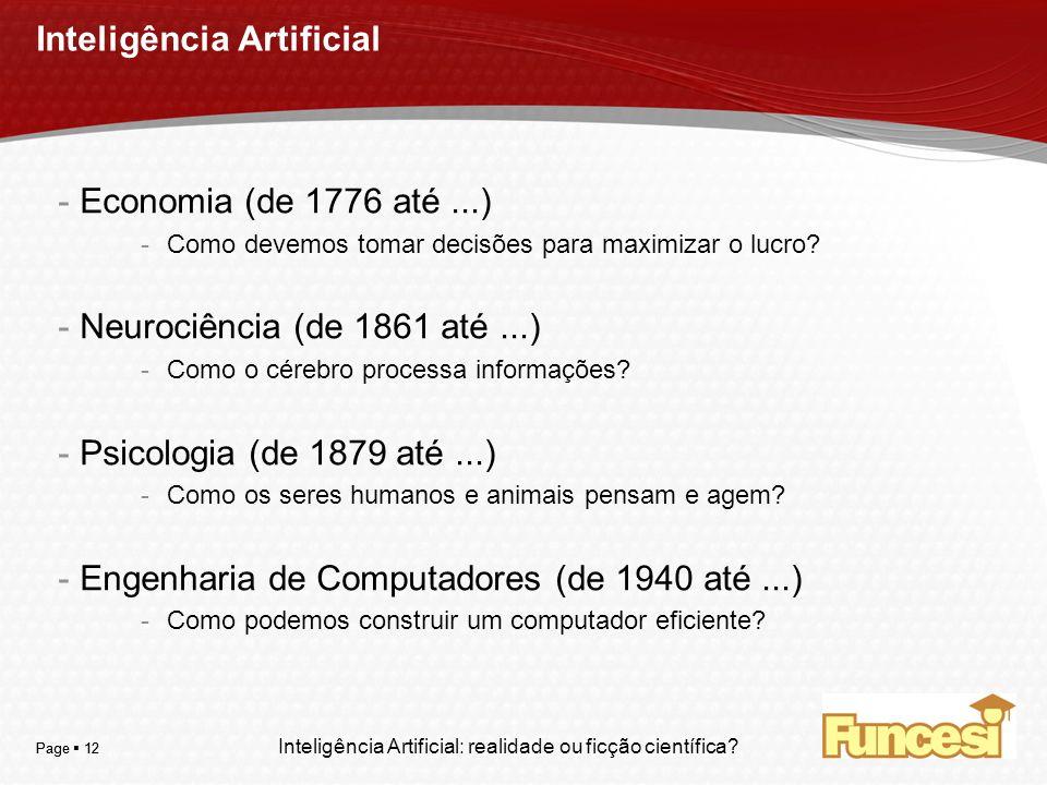 YOUR LOGO Page 12 Inteligência Artificial -Economia (de 1776 até...) -Como devemos tomar decisões para maximizar o lucro? -Neurociência (de 1861 até..
