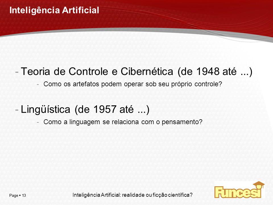 YOUR LOGO Page 13 Inteligência Artificial -Teoria de Controle e Cibernética (de 1948 até...) -Como os artefatos podem operar sob seu próprio controle?